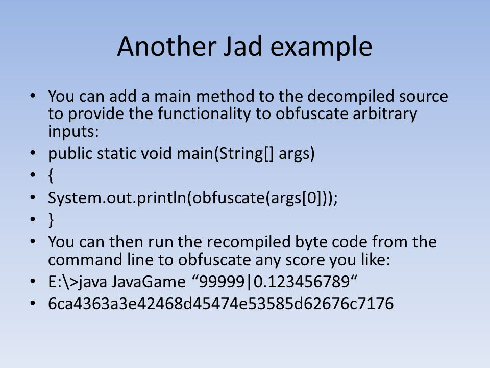 Another Jad example You can add a main method to the decompiled source to provide the functionality to obfuscate arbitrary inputs: