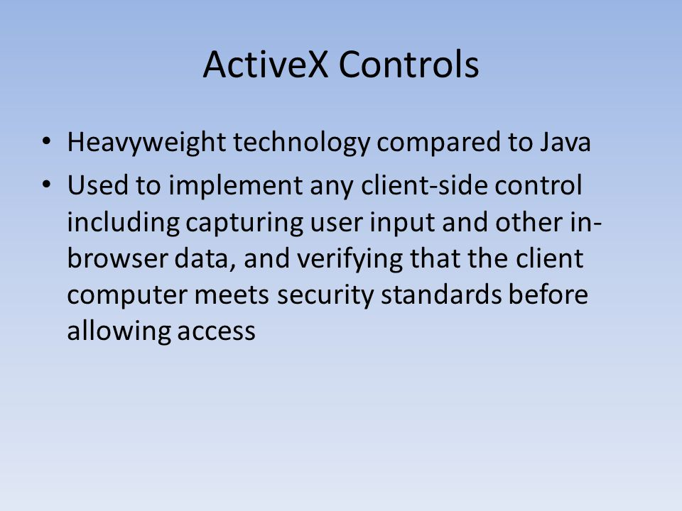 ActiveX Controls Heavyweight technology compared to Java