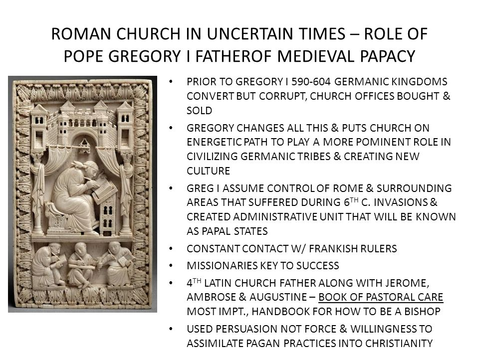 ROMAN CHURCH IN UNCERTAIN TIMES – ROLE OF POPE GREGORY I FATHEROF MEDIEVAL PAPACY