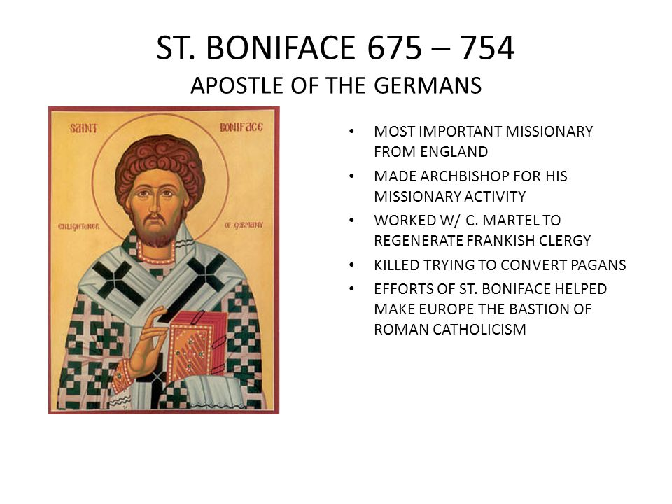 ST. BONIFACE 675 – 754 APOSTLE OF THE GERMANS