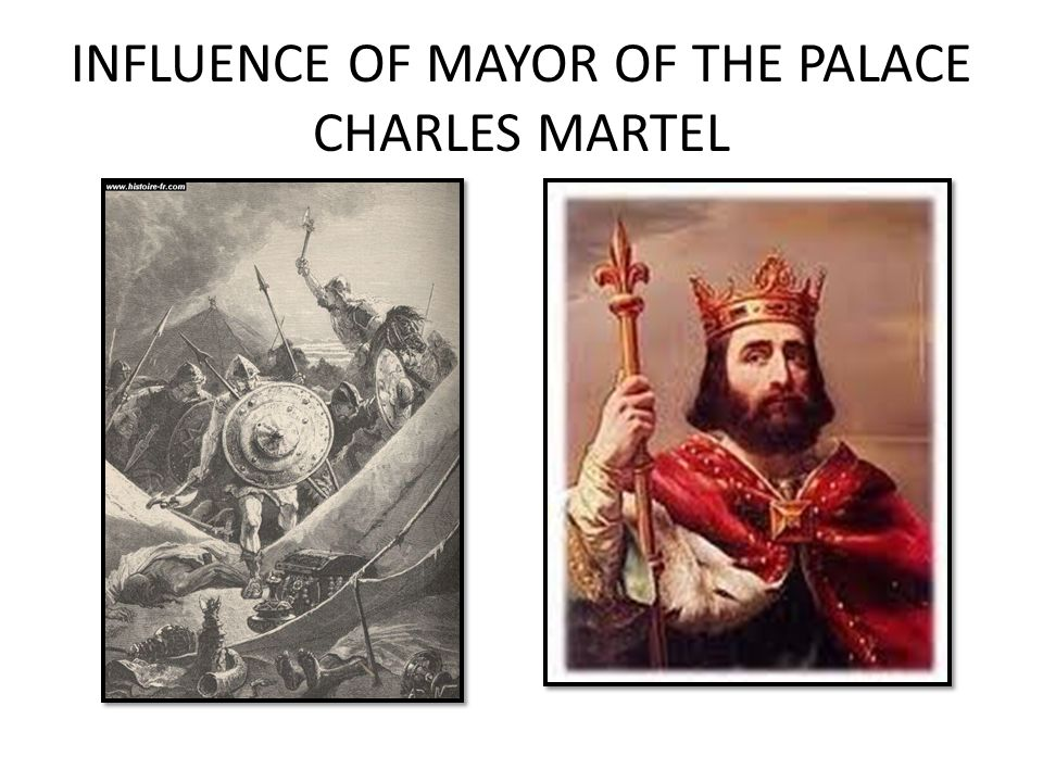 INFLUENCE OF MAYOR OF THE PALACE CHARLES MARTEL