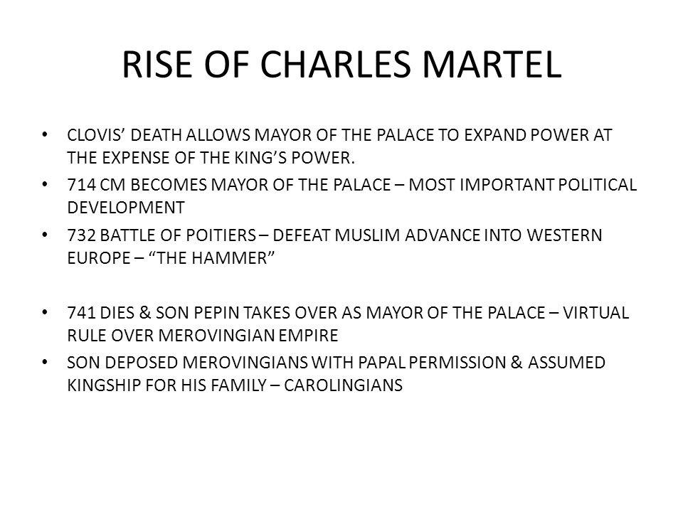 RISE OF CHARLES MARTEL CLOVIS' DEATH ALLOWS MAYOR OF THE PALACE TO EXPAND POWER AT THE EXPENSE OF THE KING'S POWER.