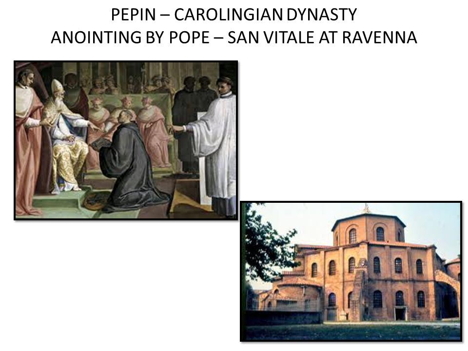 PEPIN – CAROLINGIAN DYNASTY ANOINTING BY POPE – SAN VITALE AT RAVENNA