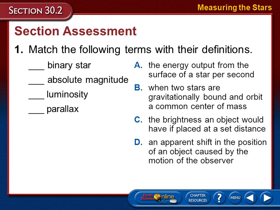 Measuring the Stars Section Assessment. 1. Match the following terms with their definitions. ___ binary star.