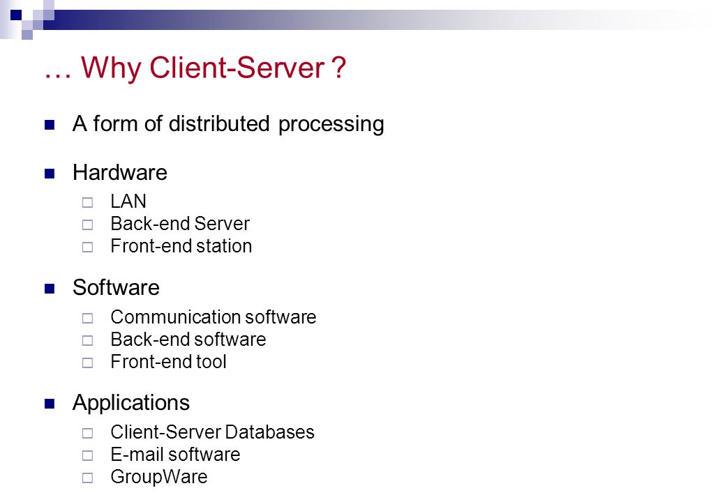 … Why Client-Server A form of distributed processing Hardware