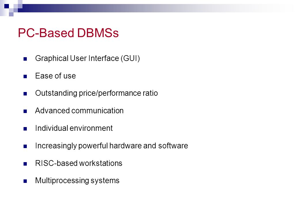 PC-Based DBMSs Graphical User Interface (GUI) Ease of use