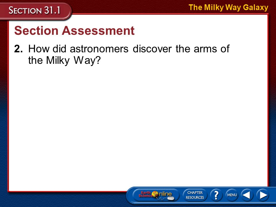 The Milky Way Galaxy Section Assessment 2. How did astronomers discover the arms of the Milky Way