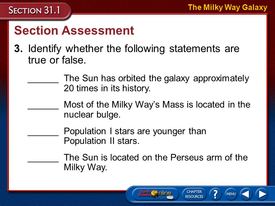 The Milky Way Galaxy Section Assessment. 3. Identify whether the following statements are true or false.