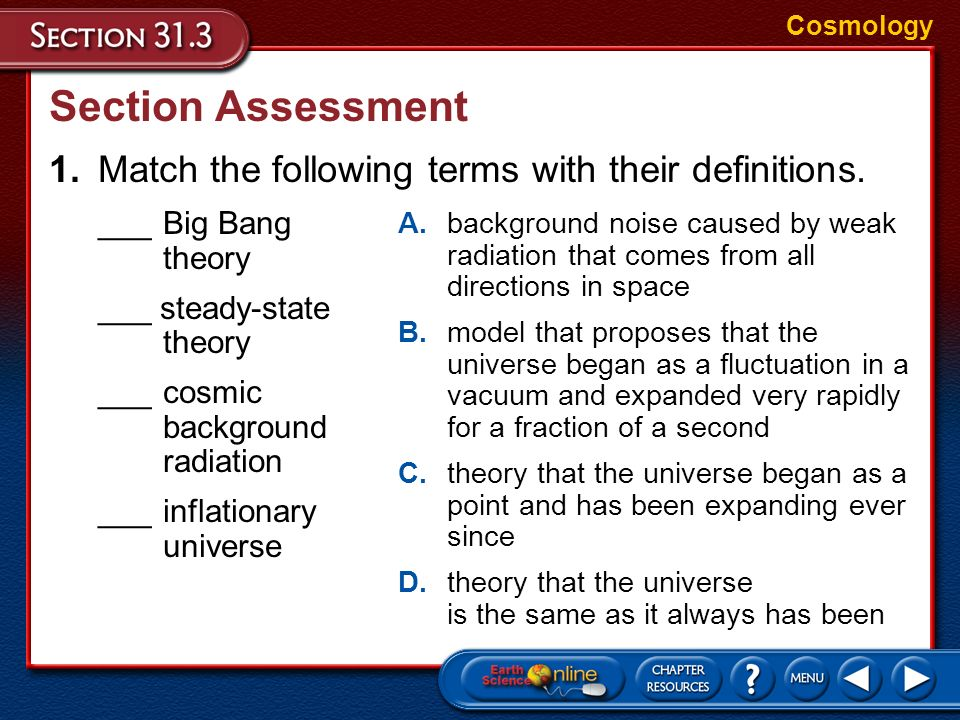 Cosmology Section Assessment. 1. Match the following terms with their definitions. ___ Big Bang theory.