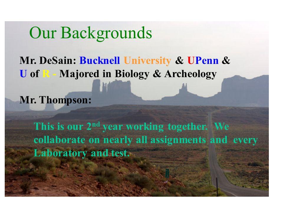Our Backgrounds Mr. DeSain: Bucknell University & UPenn &
