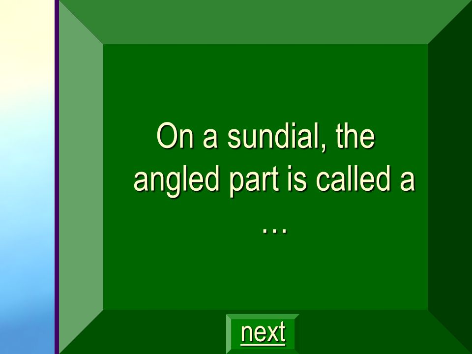 On a sundial, the angled part is called a …