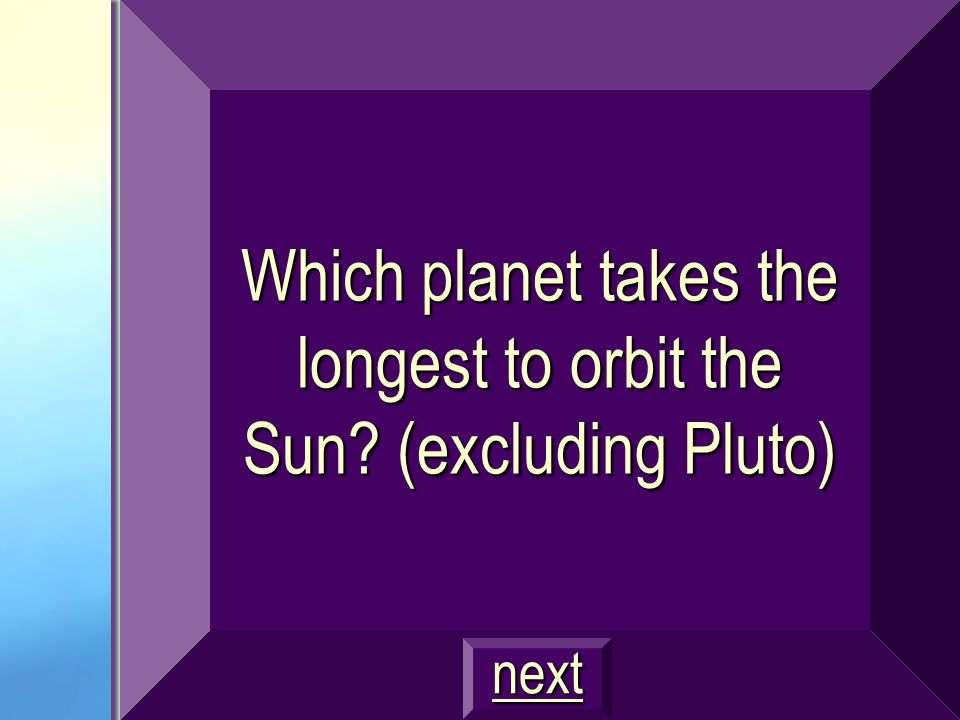 Which planet takes the longest to orbit the Sun (excluding Pluto)