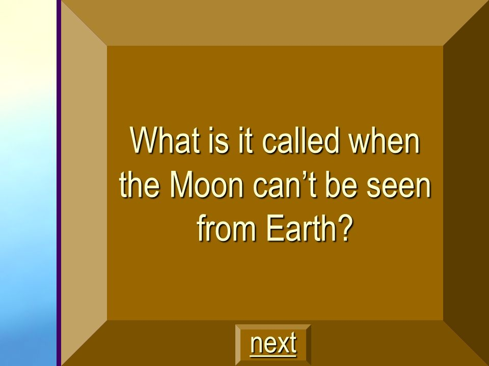 What is it called when the Moon can't be seen from Earth