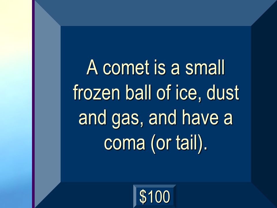 A comet is a small frozen ball of ice, dust and gas, and have a coma (or tail).