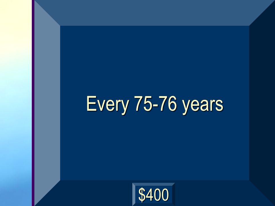 Every 75-76 years $400