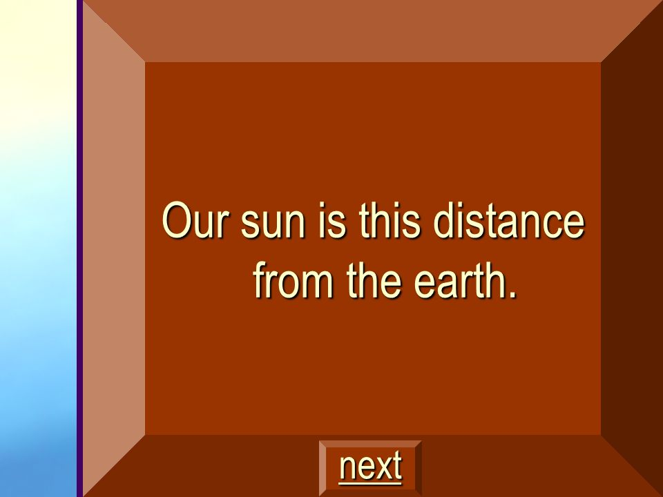 Our sun is this distance from the earth.