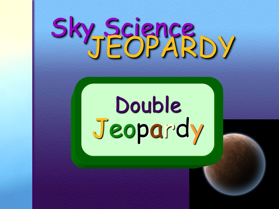 Sky Science JEOPARDY Double Jeopardy