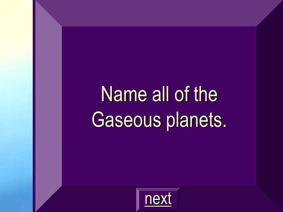 Name all of the Gaseous planets.
