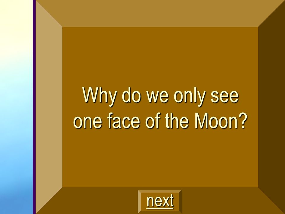 Why do we only see one face of the Moon