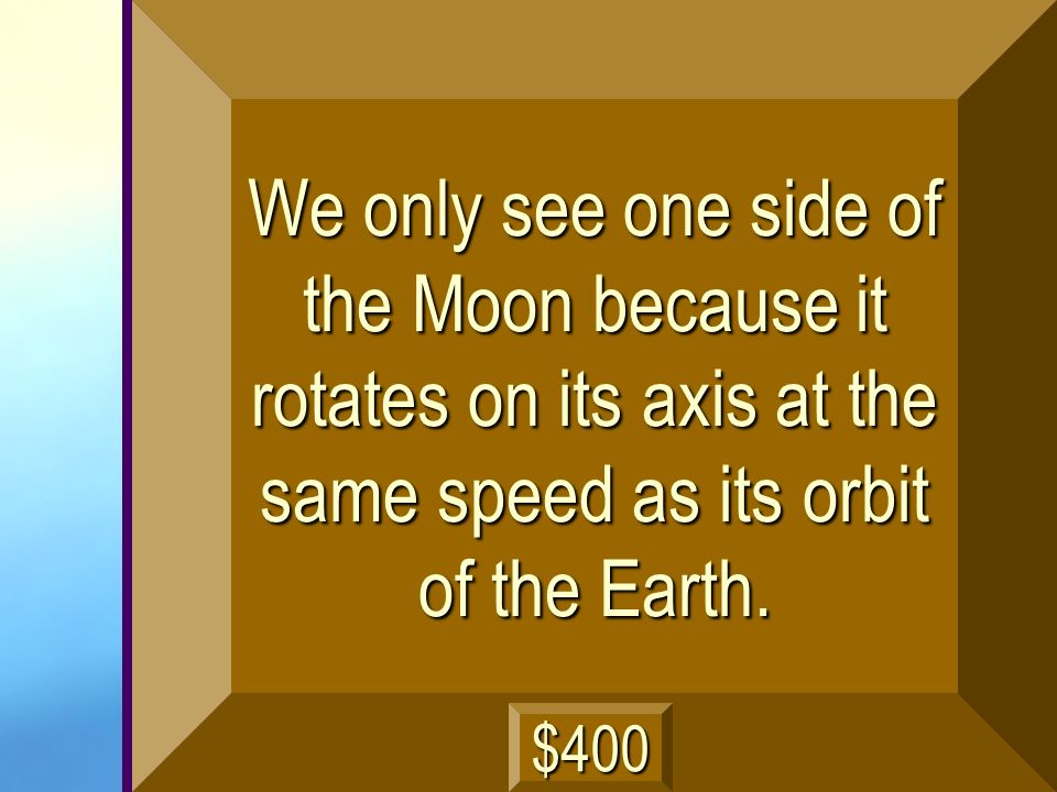We only see one side of the Moon because it rotates on its axis at the same speed as its orbit of the Earth.