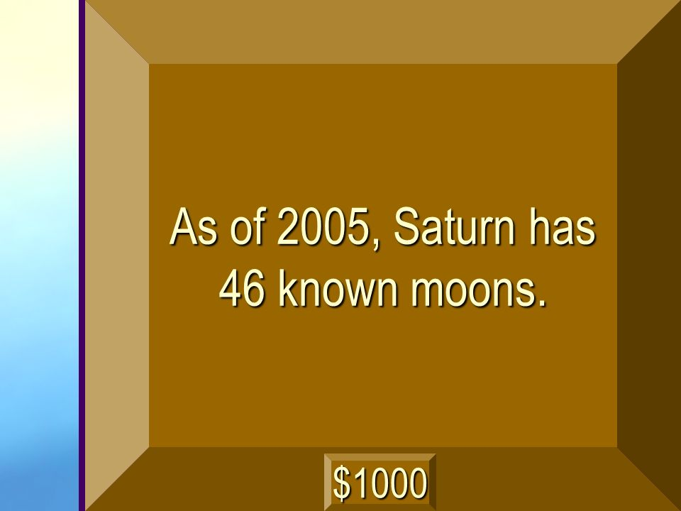 As of 2005, Saturn has 46 known moons.