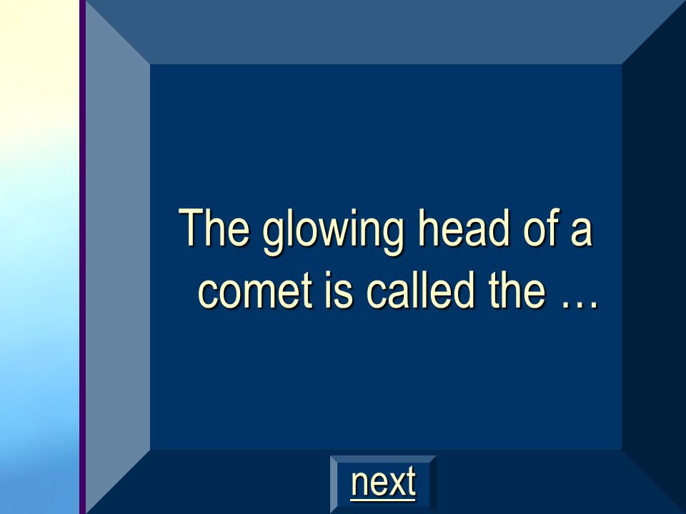 The glowing head of a comet is called the …