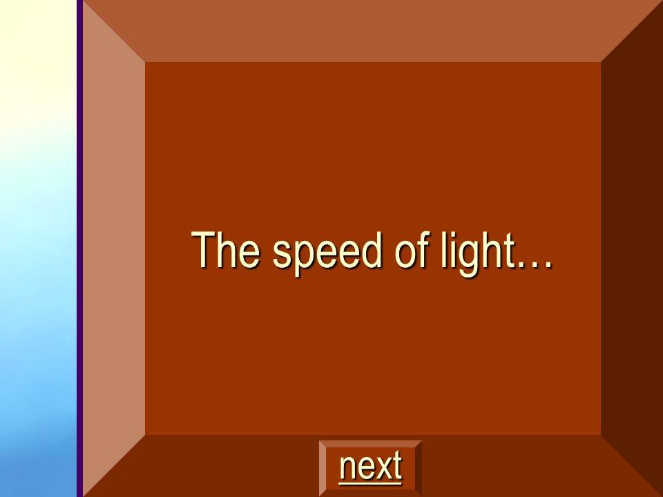 The speed of light… next