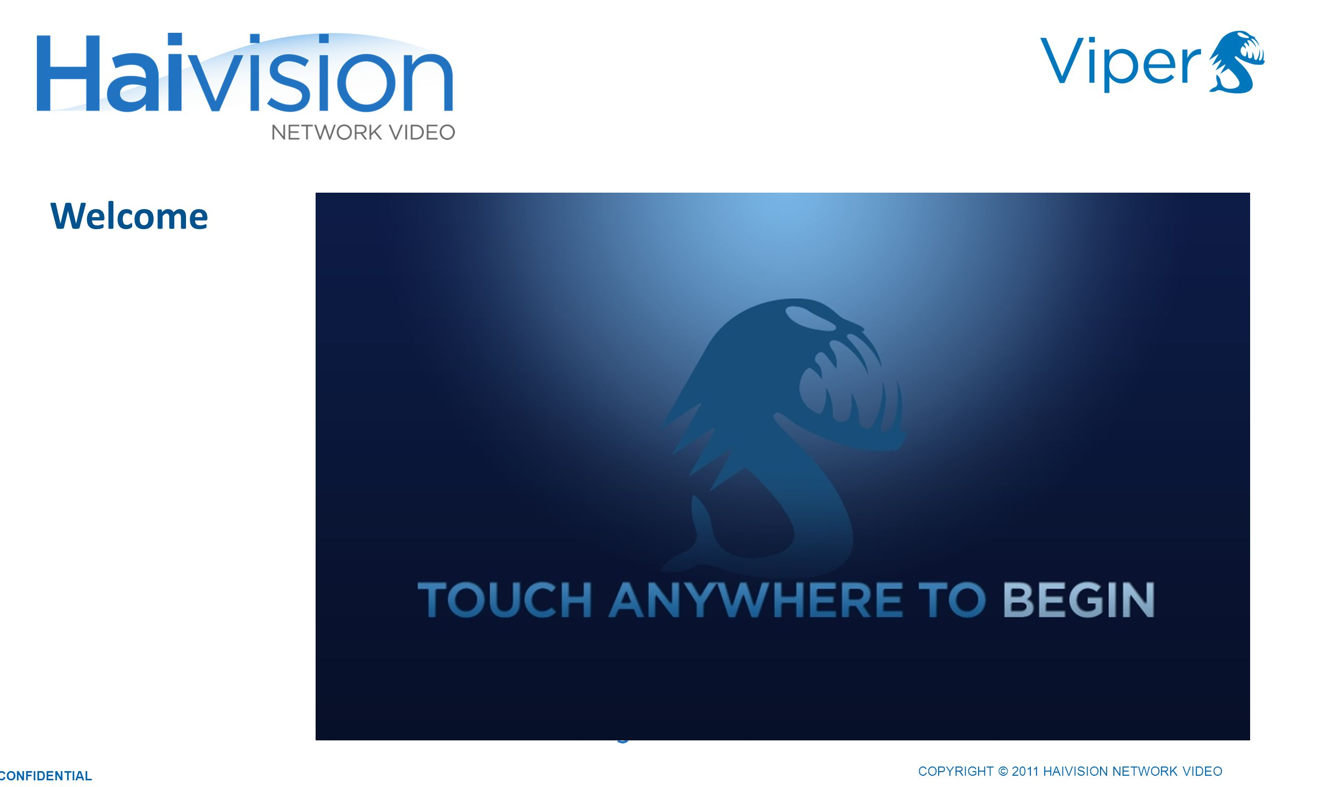 1818 Welcome COPYRIGHT © 2011 HAIVISION NETWORK VIDEO CONFIDENTIAL