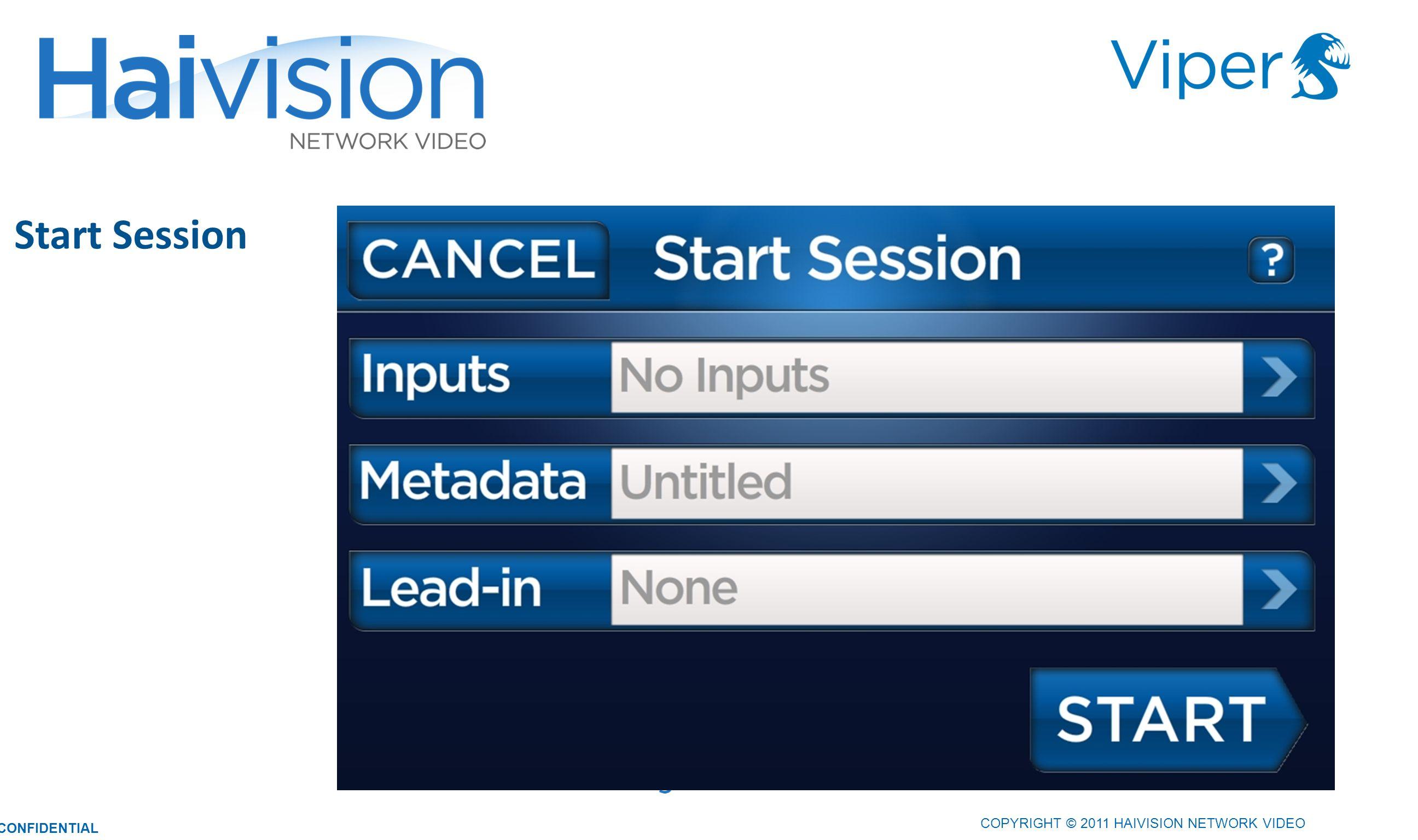 Start Session 2222 COPYRIGHT © 2011 HAIVISION NETWORK VIDEO