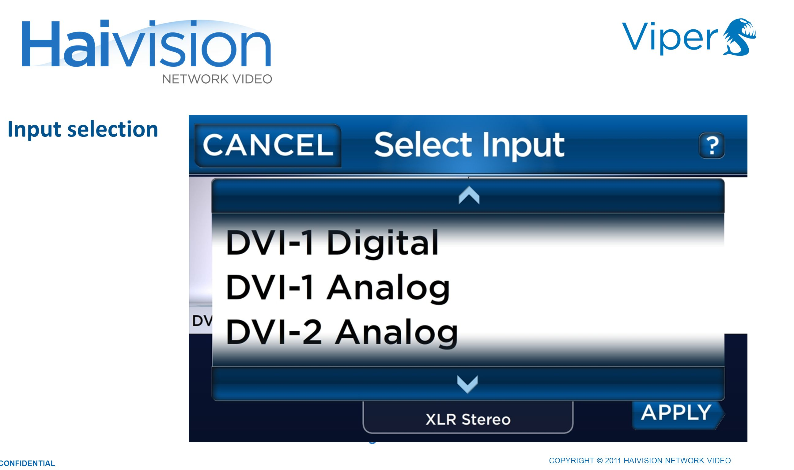 Input selection 2323 COPYRIGHT © 2011 HAIVISION NETWORK VIDEO