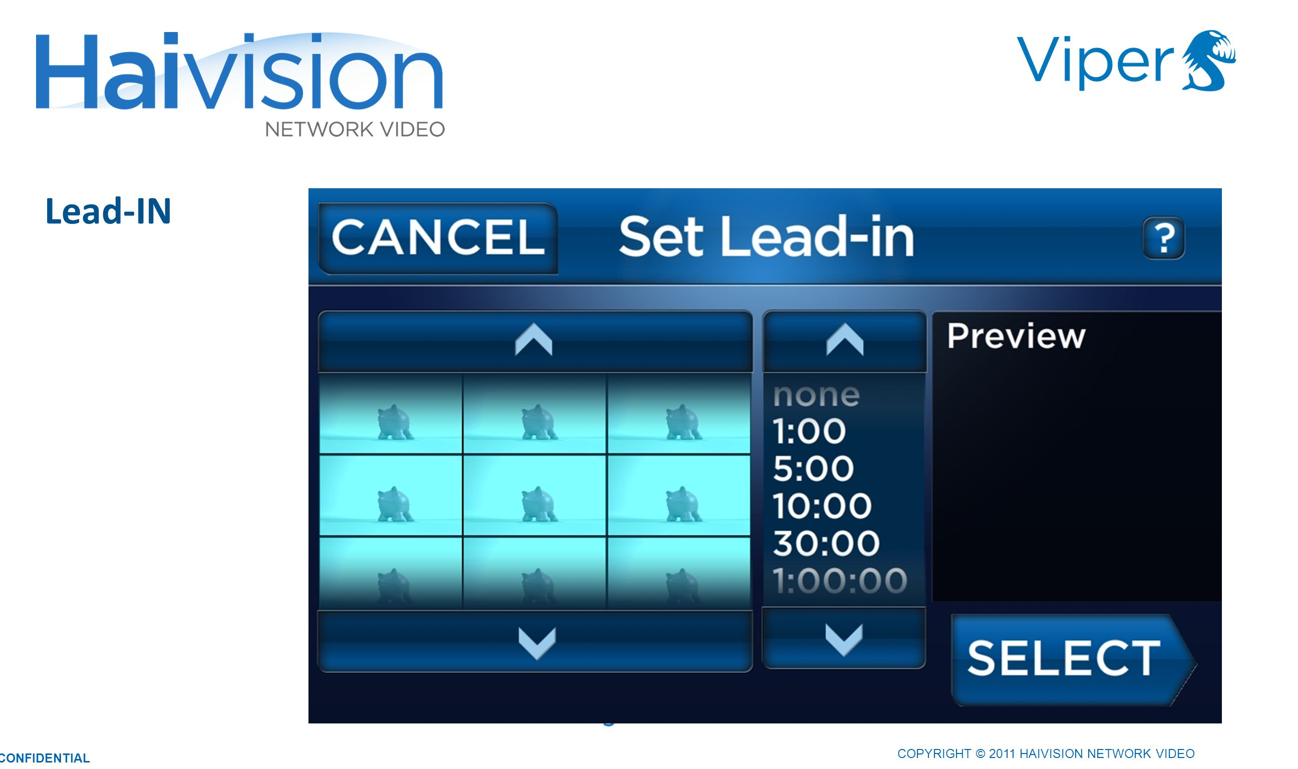 2626 Lead-IN COPYRIGHT © 2011 HAIVISION NETWORK VIDEO CONFIDENTIAL