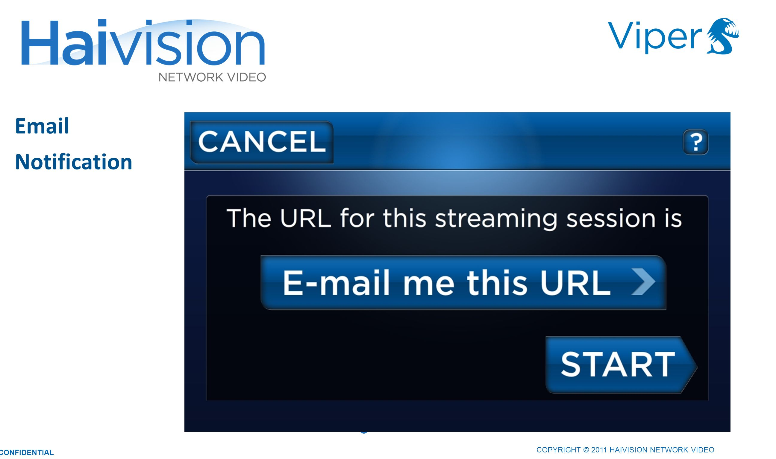 Email Notification 2727 COPYRIGHT © 2011 HAIVISION NETWORK VIDEO