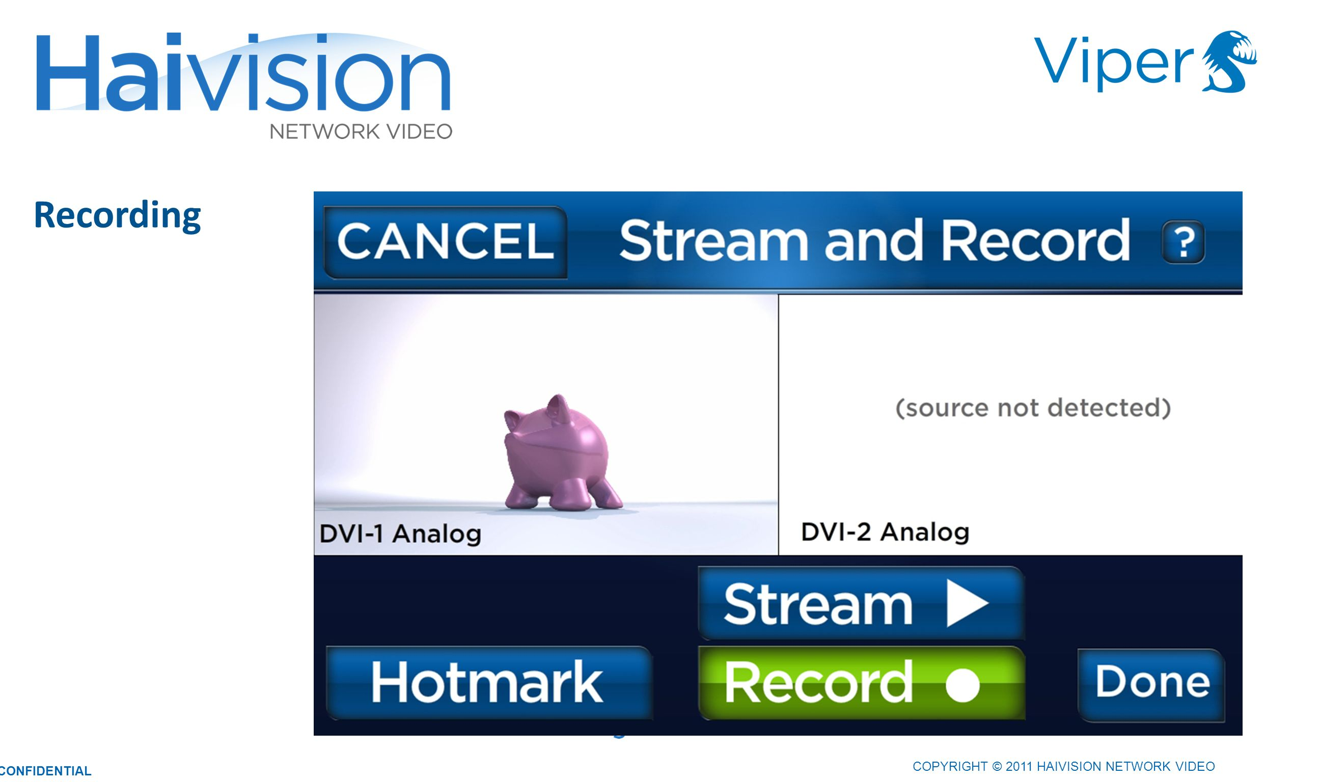2929 Recording COPYRIGHT © 2011 HAIVISION NETWORK VIDEO CONFIDENTIAL
