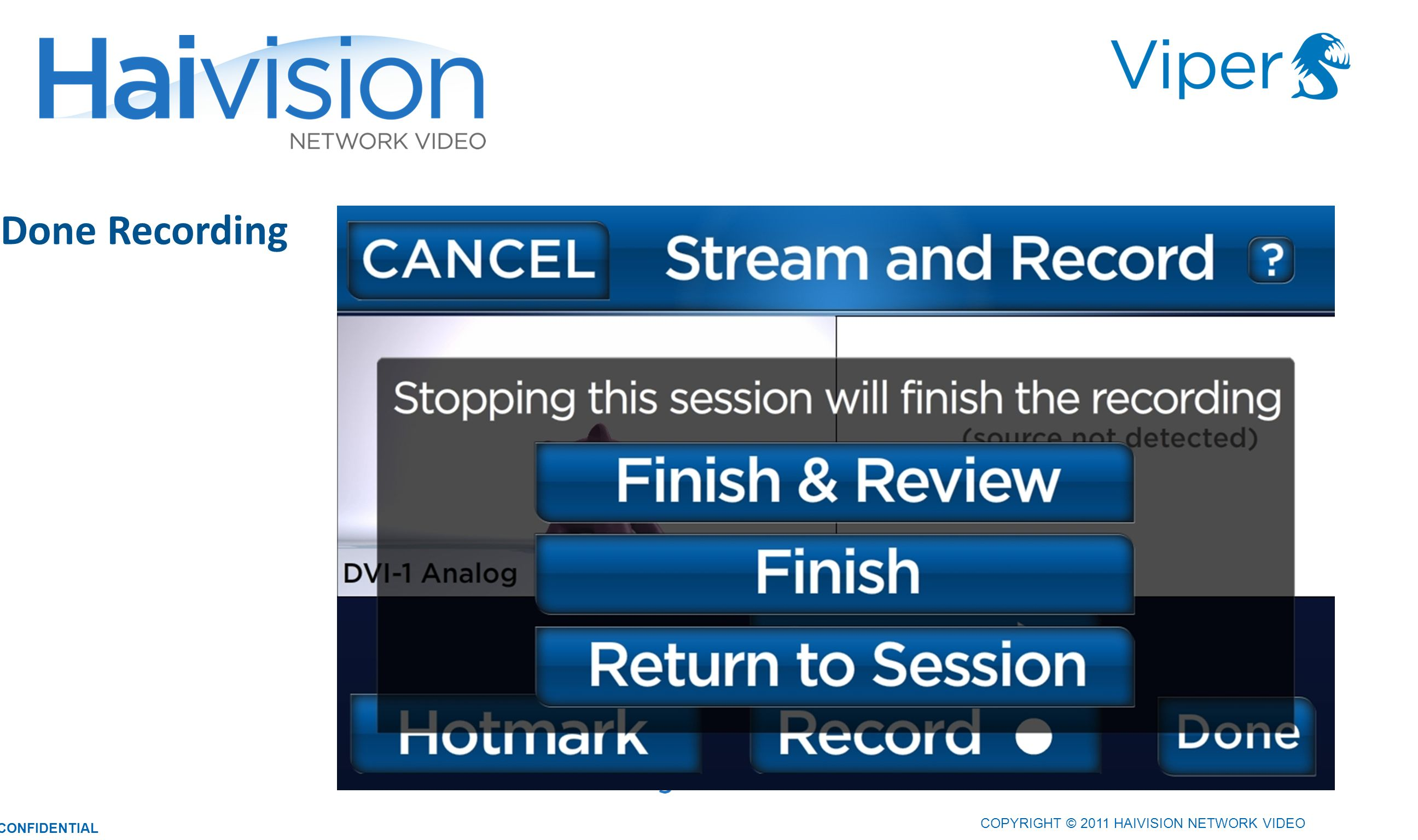 Done Recording 3232 COPYRIGHT © 2011 HAIVISION NETWORK VIDEO