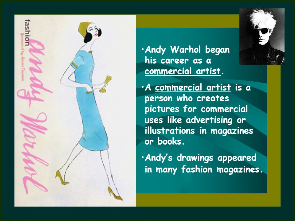 Andy Warhol began his career as a commercial artist.