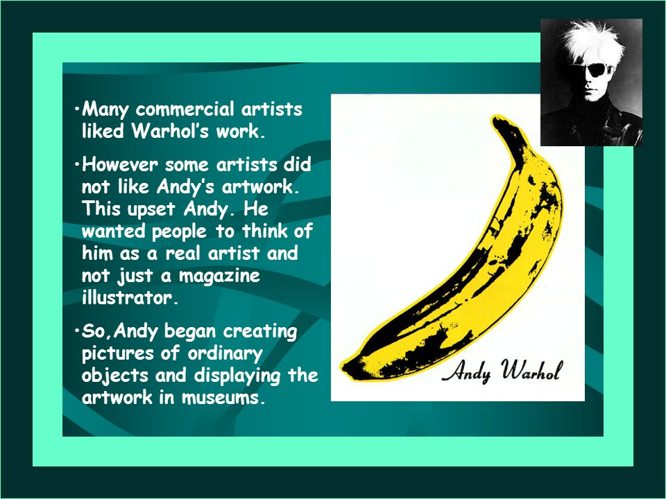 Many commercial artists liked Warhol's work.