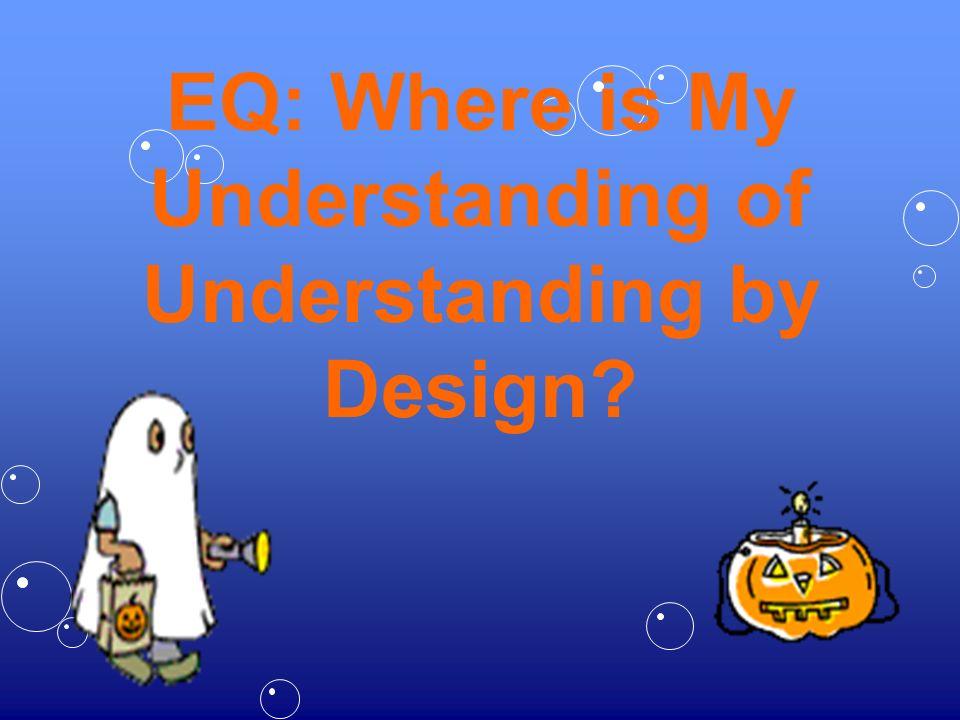 EQ: Where is My Understanding of Understanding by Design