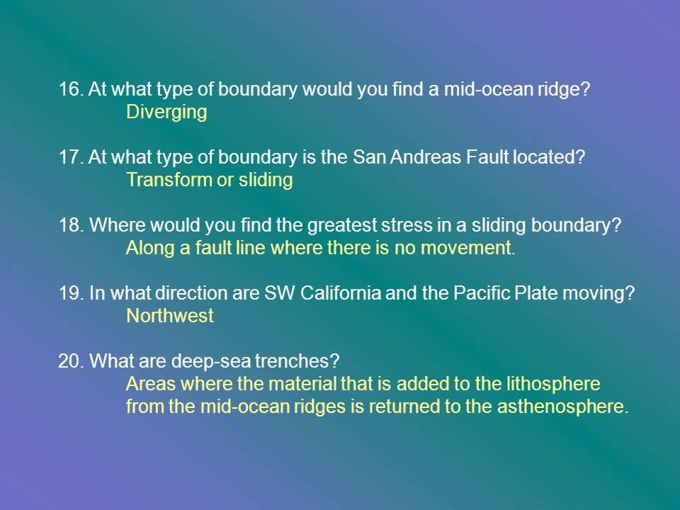 16. At what type of boundary would you find a mid-ocean ridge
