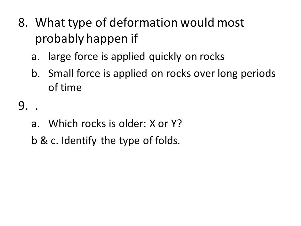 What type of deformation would most probably happen if