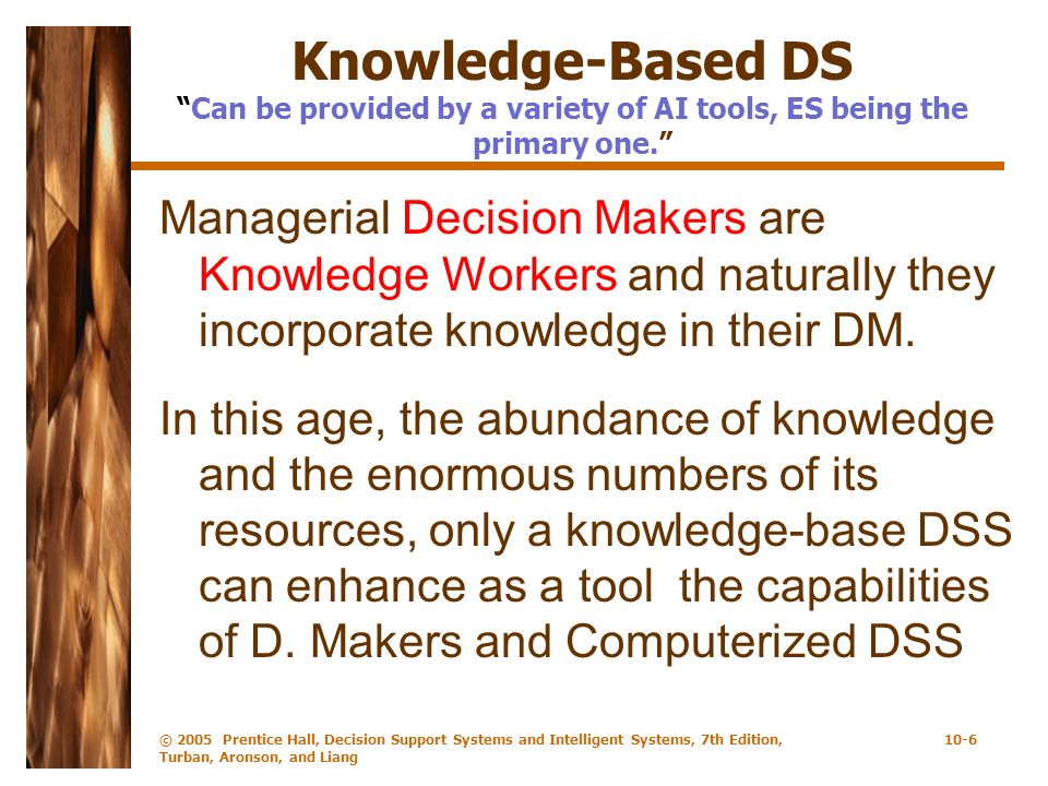 Knowledge-Based DS Can be provided by a variety of AI tools, ES being the primary one.