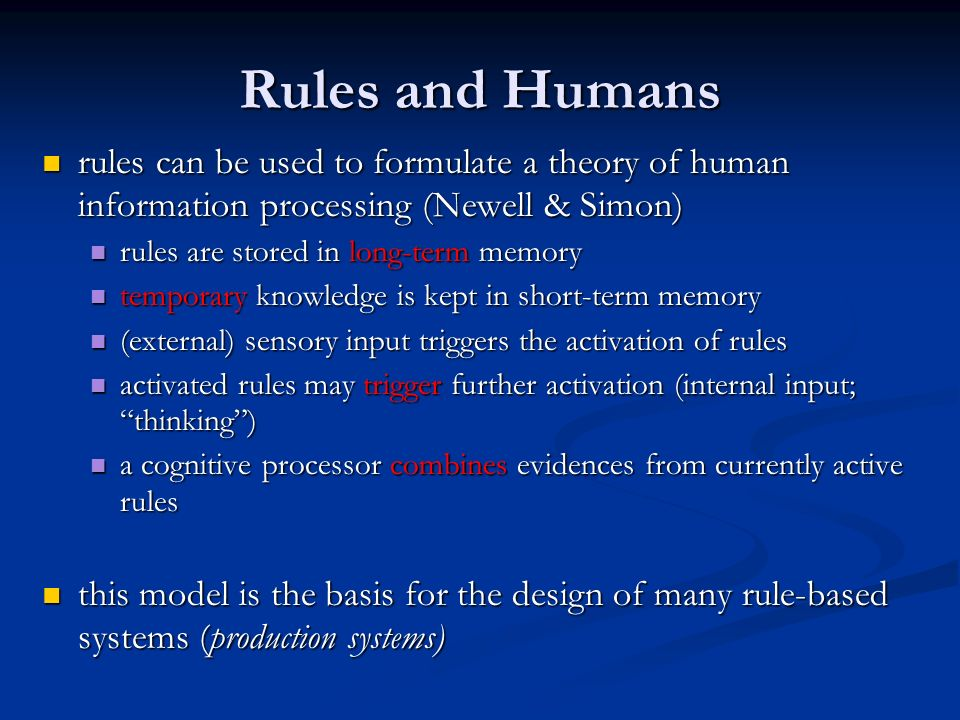Rules and Humans rules can be used to formulate a theory of human information processing (Newell & Simon)