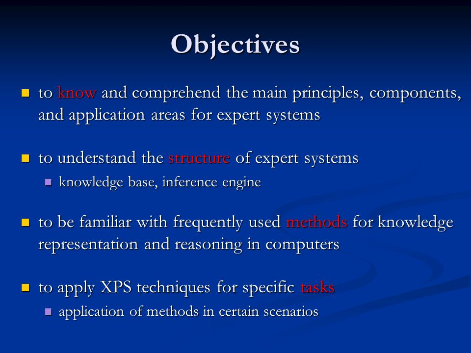 Objectives to know and comprehend the main principles, components, and application areas for expert systems.