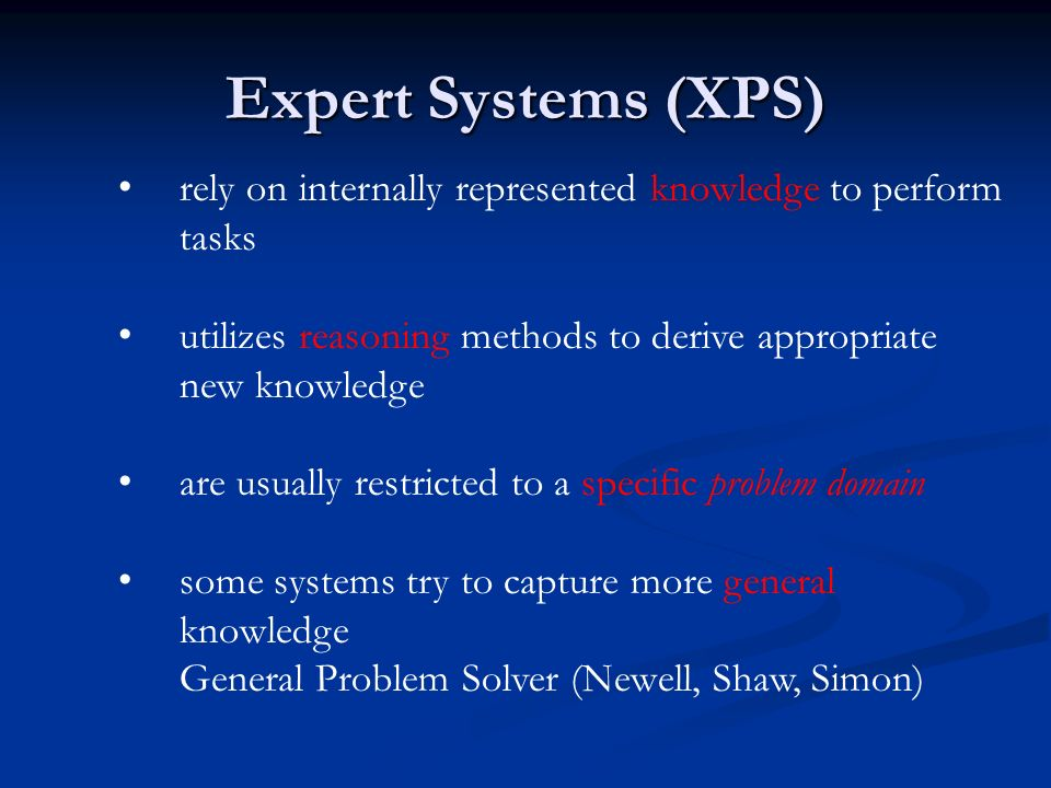 Expert Systems (XPS) rely on internally represented knowledge to perform tasks. utilizes reasoning methods to derive appropriate new knowledge.