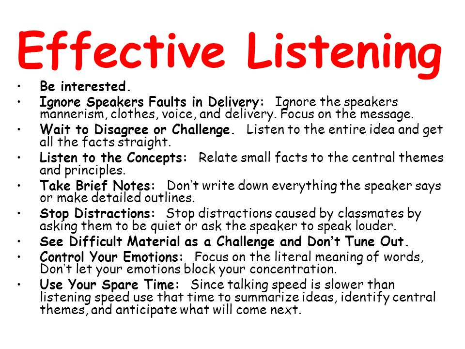 Effective Listening Be interested.