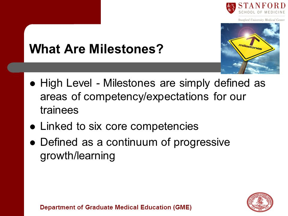 What Are Milestones High Level - Milestones are simply defined as areas of competency/expectations for our trainees.