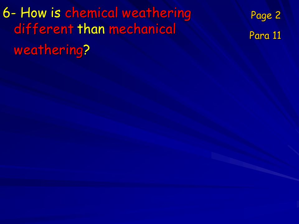 6- How is chemical weathering different than mechanical weathering