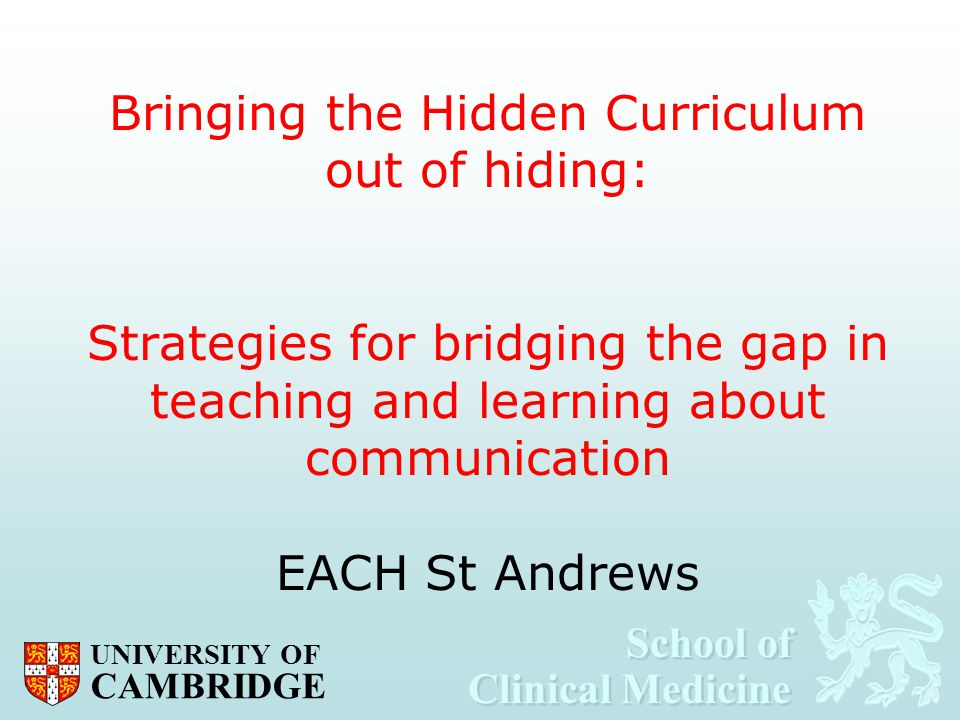 Bringing the Hidden Curriculum out of hiding: Strategies for bridging the gap in teaching and learning about communication EACH St Andrews