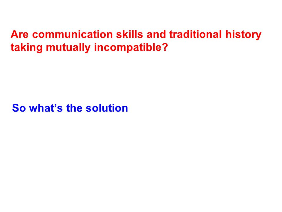 Are communication skills and traditional history taking mutually incompatible