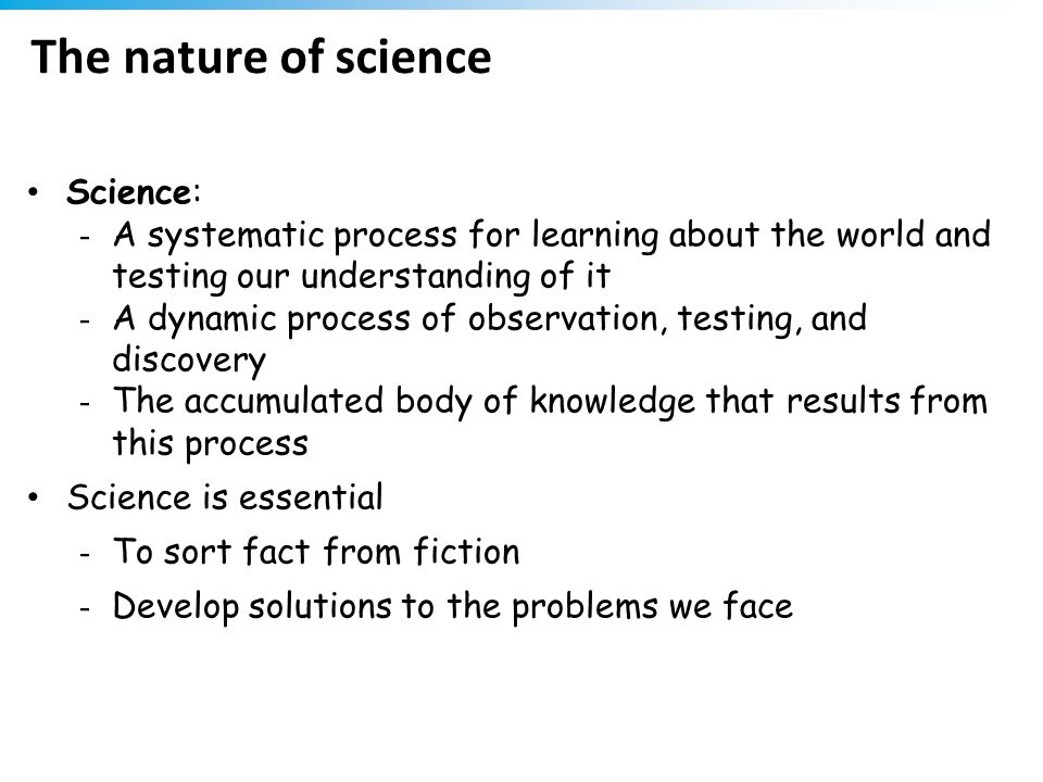 The nature of science Science: