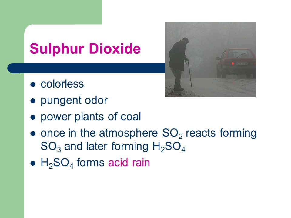 Sulphur Dioxide colorless pungent odor power plants of coal
